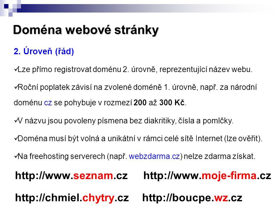 Doména webové stránky http://www.seznam.cz http://www.moje-firma.cz http://chmiel.chytry.cz http://boucpe.wz.cz 2. Úroveň (řád)  Lze přímo registrova