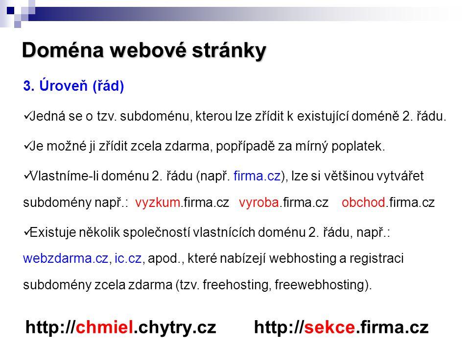 Doména webové stránky http://chmiel.chytry.cz http://sekce.firma.cz 3. Úroveň (řád)  Jedná se o tzv. subdoménu, kterou lze zřídit k existující doméně