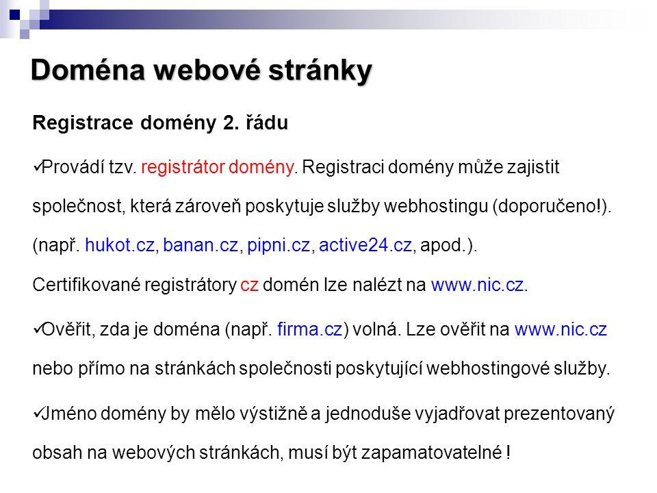 Doména webové stránky Registrace domény 2. řádu  Provádí tzv. registrátor domény. Registraci domény může zajistit společnost, která zároveň poskytuje