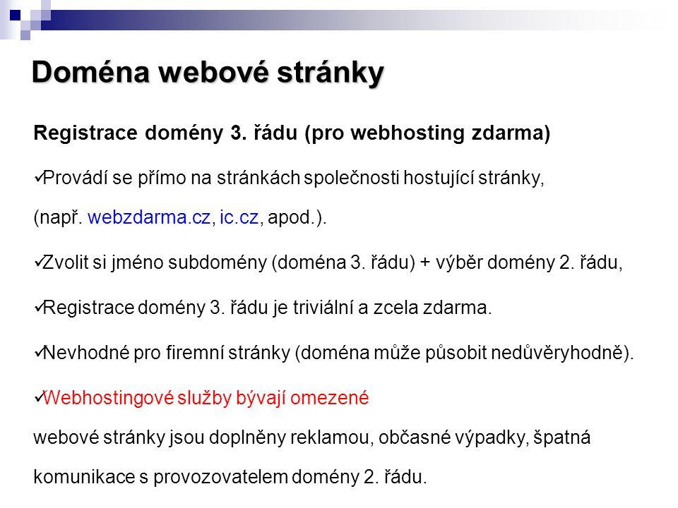Doména webové stránky Registrace domény 3. řádu (pro webhosting zdarma)  Provádí se přímo na stránkách společnosti hostující stránky, (např. webzdarm