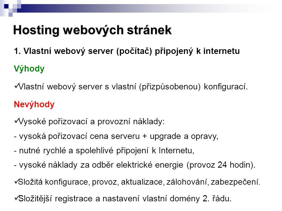 Hosting webových stránek 1. Vlastní webový server (počítač) připojený k internetu Výhody  Vlastní webový server s vlastní (přizpůsobenou) konfigurací