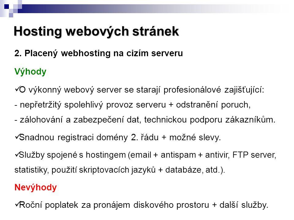 Hosting webových stránek 2. Placený webhosting na cizím serveru Výhody  O výkonný webový server se starají profesionálové zajišťující: - nepřetržitý
