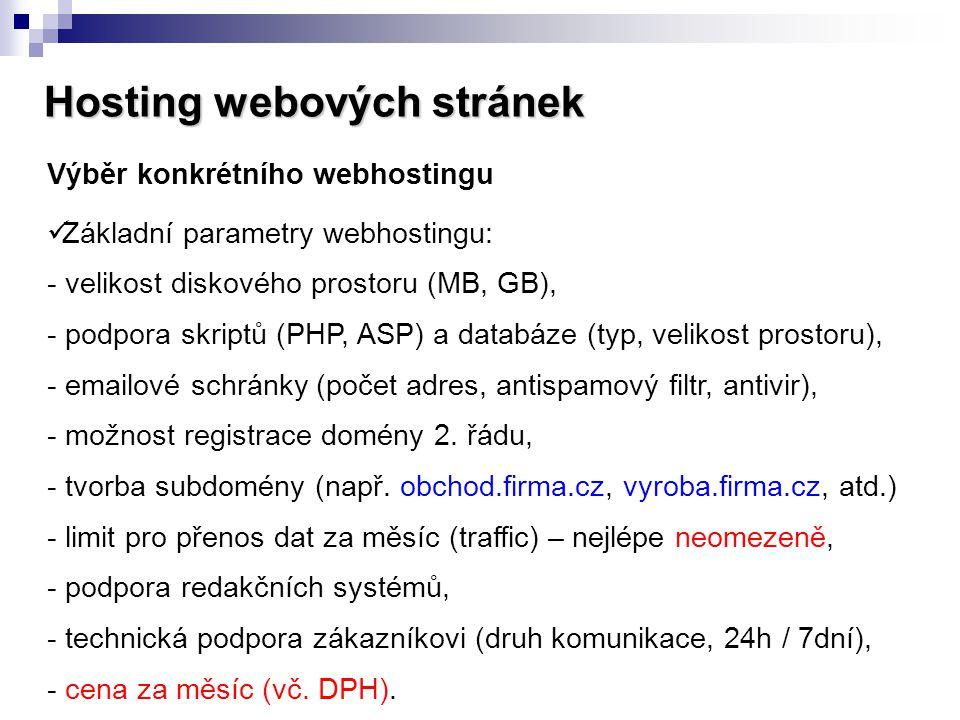 Hosting webových stránek Výběr konkrétního webhostingu  Základní parametry webhostingu: - velikost diskového prostoru (MB, GB), - podpora skriptů (PH