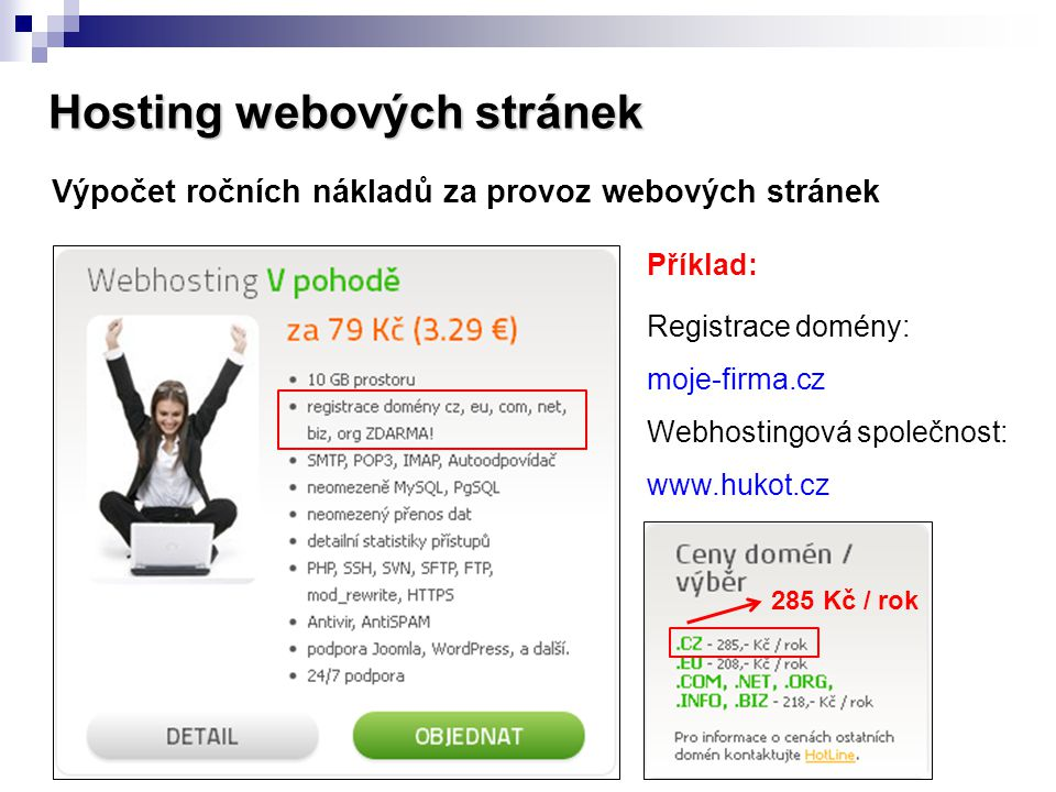 Hosting webových stránek Výpočet ročních nákladů za provoz webových stránek Příklad: Registrace domény: moje-firma.cz Webhostingová společnost: www.hu