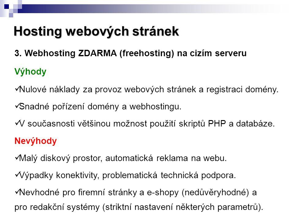 Hosting webových stránek 3. Webhosting ZDARMA (freehosting) na cizím serveru Výhody  Nulové náklady za provoz webových stránek a registraci domény. 