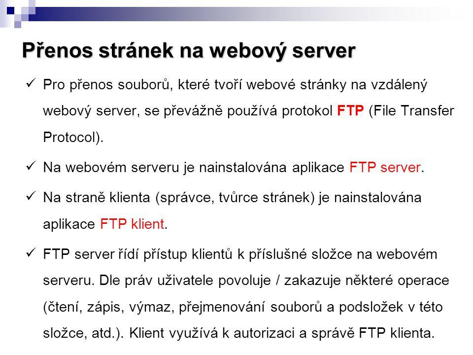 Přenos stránek na webový server  Pro přenos souborů, které tvoří webové stránky na vzdálený webový server, se převážně používá protokol FTP (File Tra
