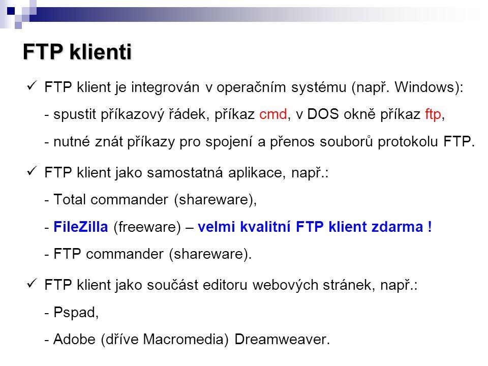 FTP klienti  FTP klient je integrován v operačním systému (např. Windows): - spustit příkazový řádek, příkaz cmd, v DOS okně příkaz ftp, - nutné znát