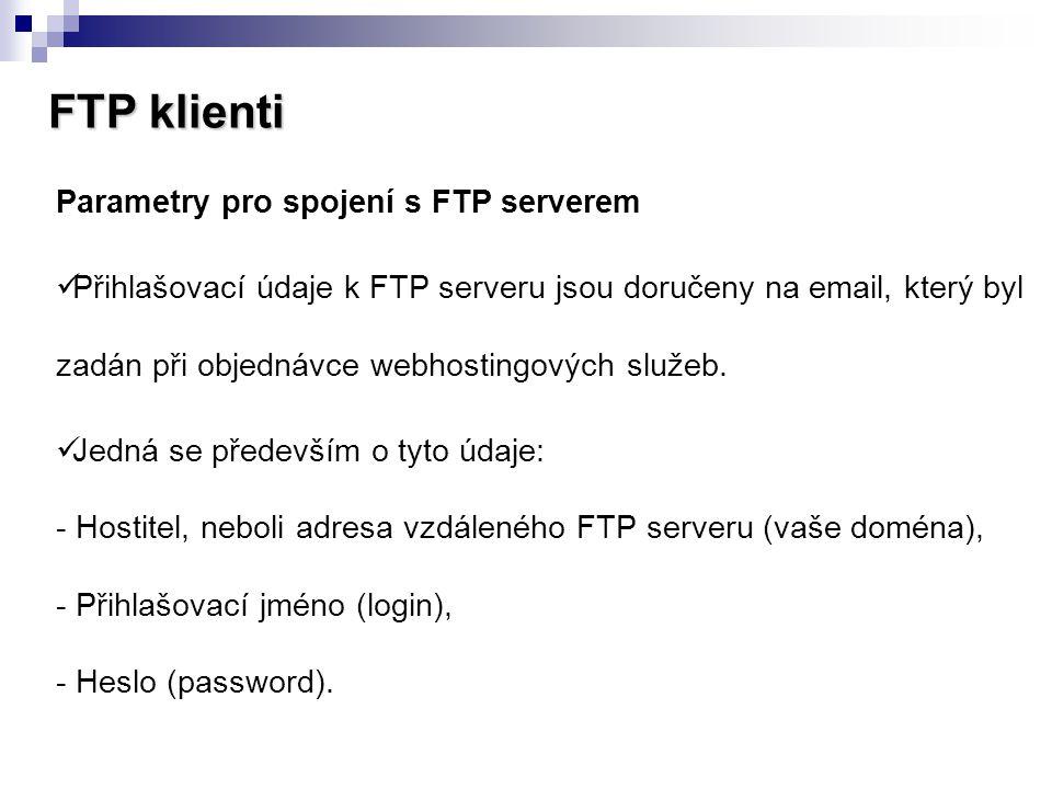 FTP klienti Parametry pro spojení s FTP serverem  Přihlašovací údaje k FTP serveru jsou doručeny na email, který byl zadán při objednávce webhostingo