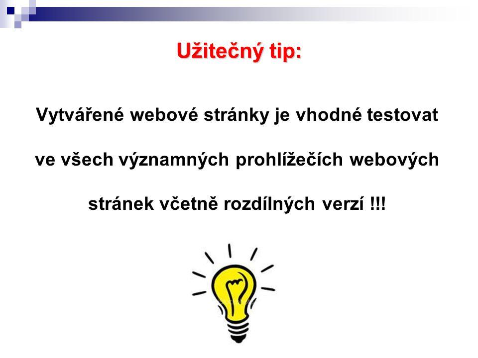 Užitečný tip: Vytvářené webové stránky je vhodné testovat ve všech významných prohlížečích webových stránek včetně rozdílných verzí !!!