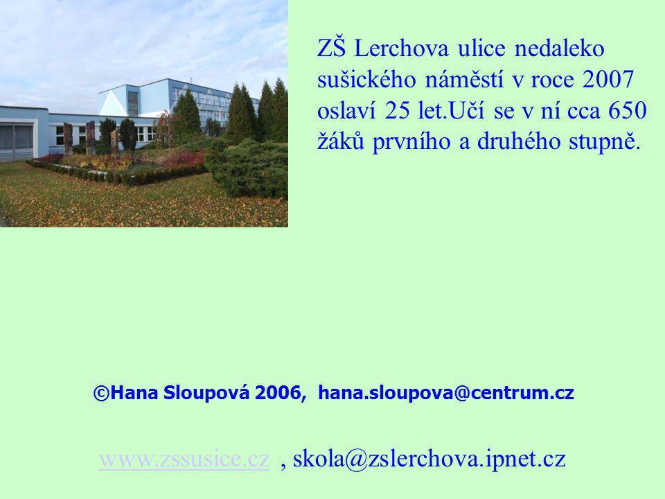 ZŠ Lerchova ulice nedaleko sušického náměstí v roce 2007 oslaví 25 let.Učí se v ní cca 650 žáků prvního a druhého stupně. www.zssusice.czwww.zssusice.