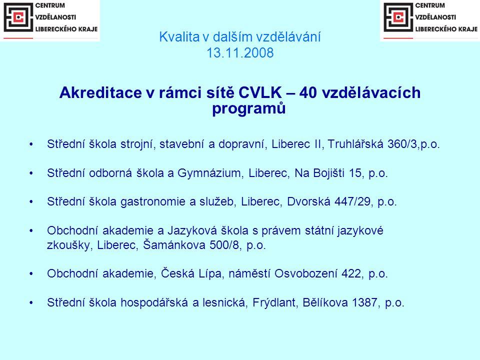 Kvalita v dalším vzdělávání 13.11.2008 Akreditace v rámci sítě CVLK – 40 vzdělávacích programů •Střední škola strojní, stavební a dopravní, Liberec II, Truhlářská 360/3,p.o.