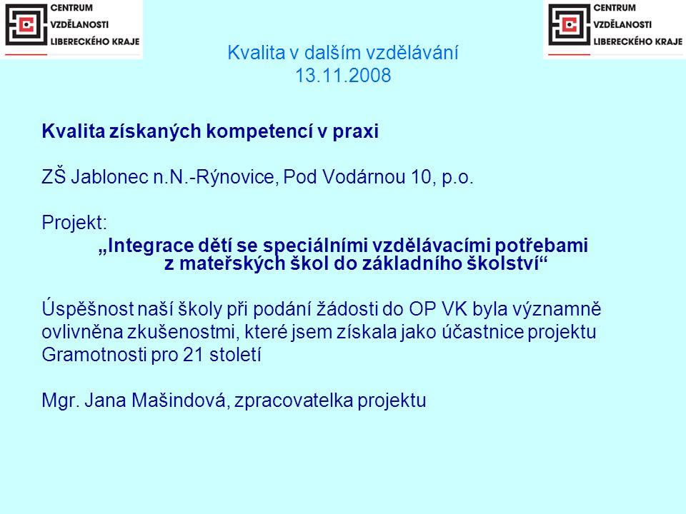 Kvalita v dalším vzdělávání 13.11.2008 Kvalita získaných kompetencí v praxi ZŠ Jablonec n.N.-Rýnovice, Pod Vodárnou 10, p.o.