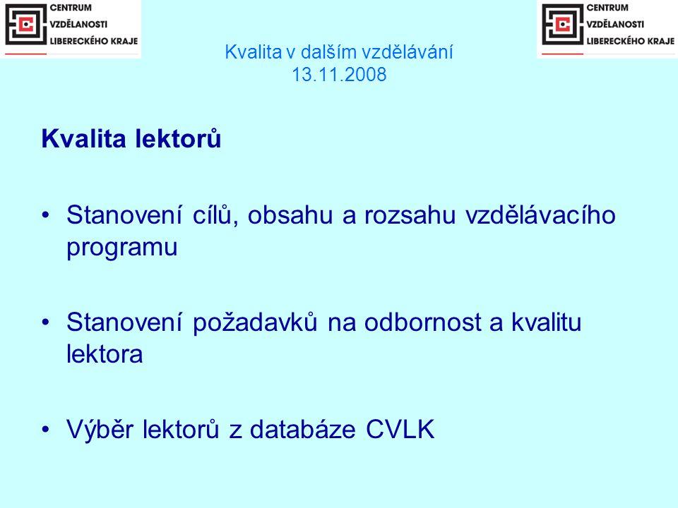 Kvalita v dalším vzdělávání 13.11.2008 Kvalita lektorů •Stanovení cílů, obsahu a rozsahu vzdělávacího programu •Stanovení požadavků na odbornost a kvalitu lektora •Výběr lektorů z databáze CVLK