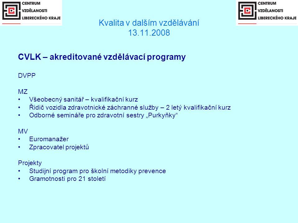 """Kvalita v dalším vzdělávání 13.11.2008 CVLK – akreditované vzdělávací programy DVPP MZ •Všeobecný sanitář – kvalifikační kurz •Řidič vozidla zdravotnické záchranné služby – 2 letý kvalifikační kurz •Odborné semináře pro zdravotní sestry """"Purkyňky MV •Euromanažer •Zpracovatel projektů Projekty •Studijní program pro školní metodiky prevence •Gramotnosti pro 21 století"""