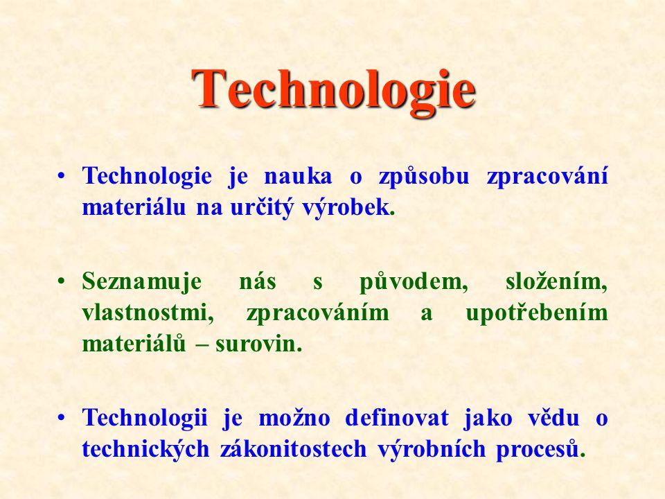 Technologie •T•Technologie je nauka o způsobu zpracování materiálu na určitý výrobek.