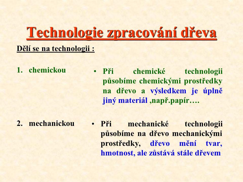Technologie zpracování dřeva Dělí se na technologii : 1.chemickou 2.