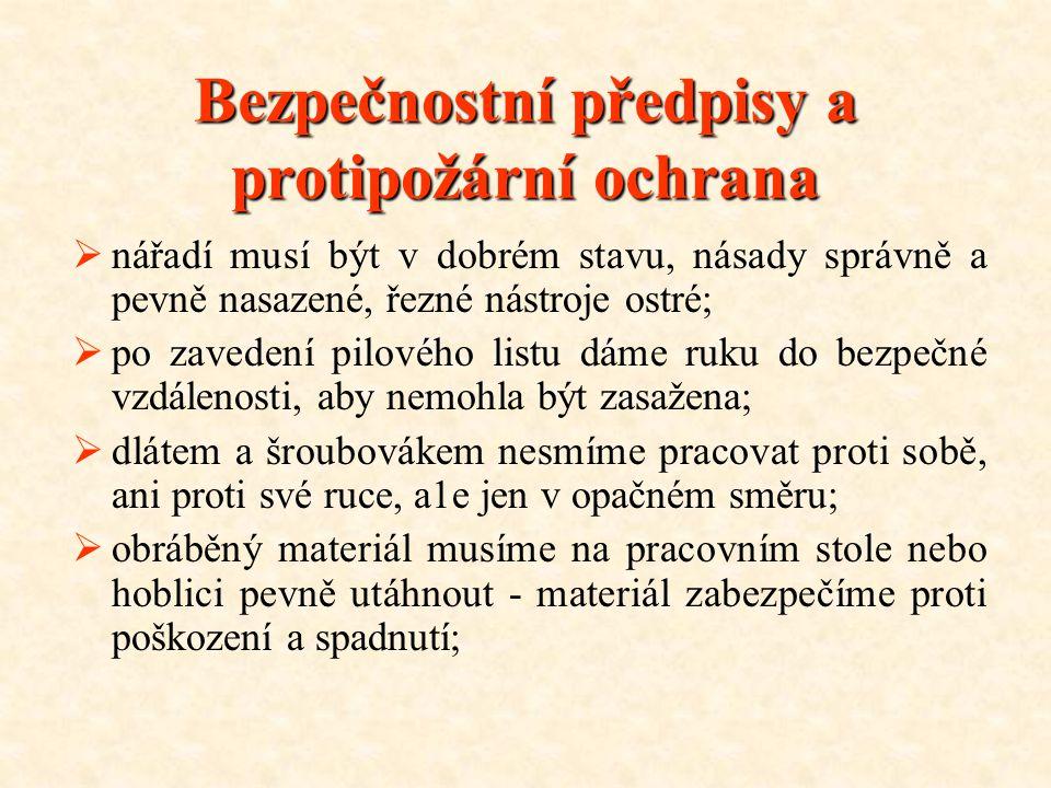 Bezpečnostní předpisy a protipožární ochrana Je proto nutné dodržovat zásady bezpečnosti práce a pracovní postupy předepsané pro ruční opracování takt