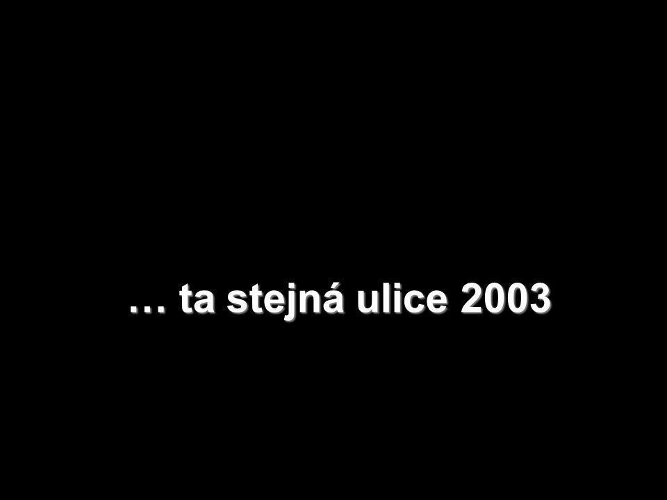 … ta stejná ulice 2003