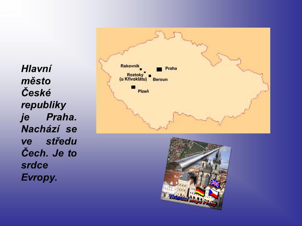 Hlavní město České republiky je Praha. Nachází se ve středu Čech. Je to srdce Evropy.