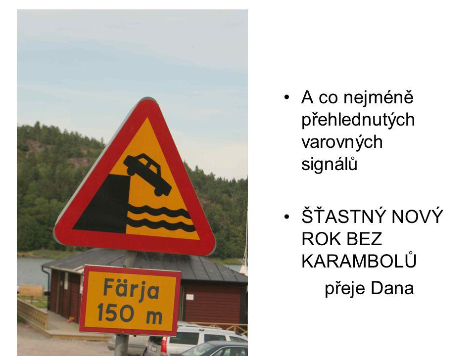 •A co nejméně přehlednutých varovných signálů •ŠŤASTNÝ NOVÝ ROK BEZ KARAMBOLŮ přeje Dana