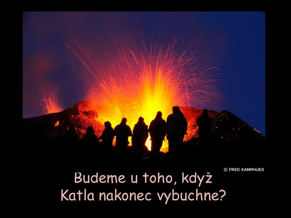 Budeme u toho, když Katla nakonec vybuchne?