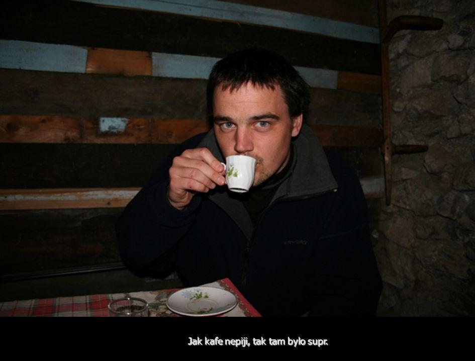 Jak kafe nepiji, tak tam bylo supr.