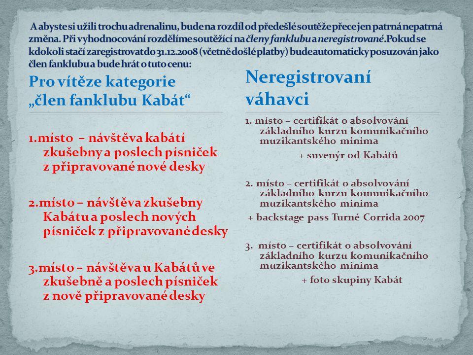 """Pro vítěze kategorie """"člen fanklubu Kabát 1.místo – návštěva kabátí zkušebny a poslech písniček z připravované nové desky 2.místo – návštěva zkušebny Kabátu a poslech nových písniček z připravované desky 3.místo – návštěva u Kabátů ve zkušebně a poslech písniček z nově připravované desky 1."""