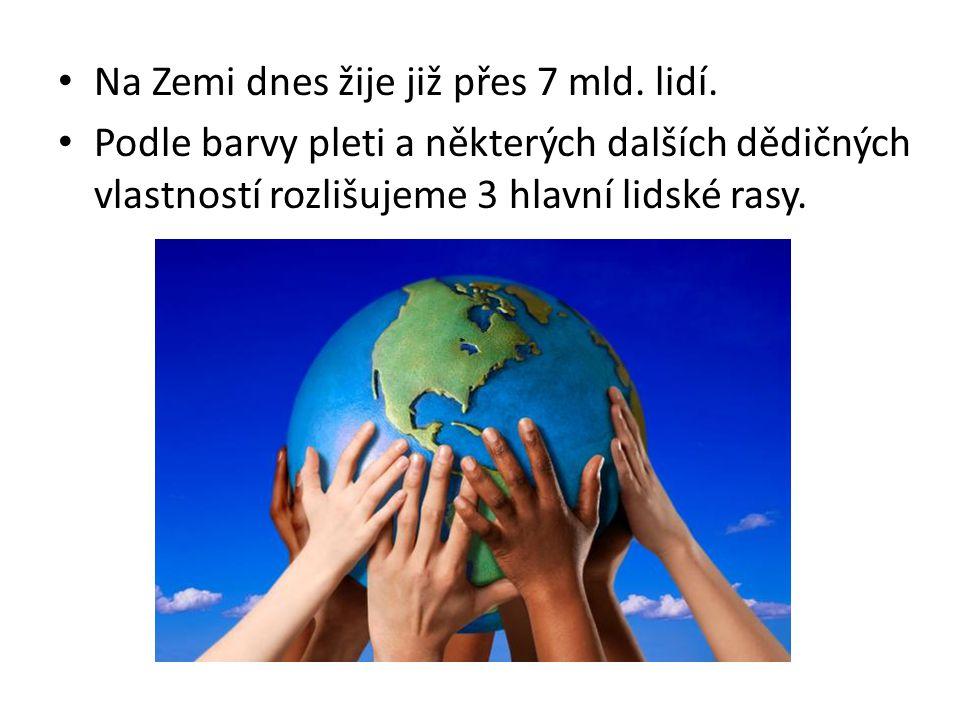 • Na Zemi dnes žije již přes 7 mld.lidí.