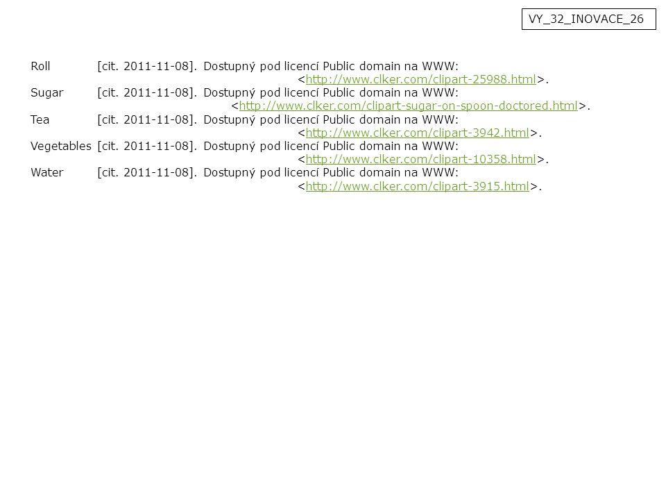VY_32_INOVACE_26 Roll[cit. 2011-11-08]. Dostupný pod licencí Public domain na WWW:.http://www.clker.com/clipart-25988.html Sugar[cit. 2011-11-08]. Dos