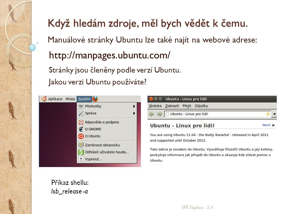 Když hledám zdroje, měl bych vědět k čemu. SPŠ Teplice - 3.V Manuálové stránky Ubuntu lze také najít na webové adrese: http://manpages.ubuntu.com/ Str