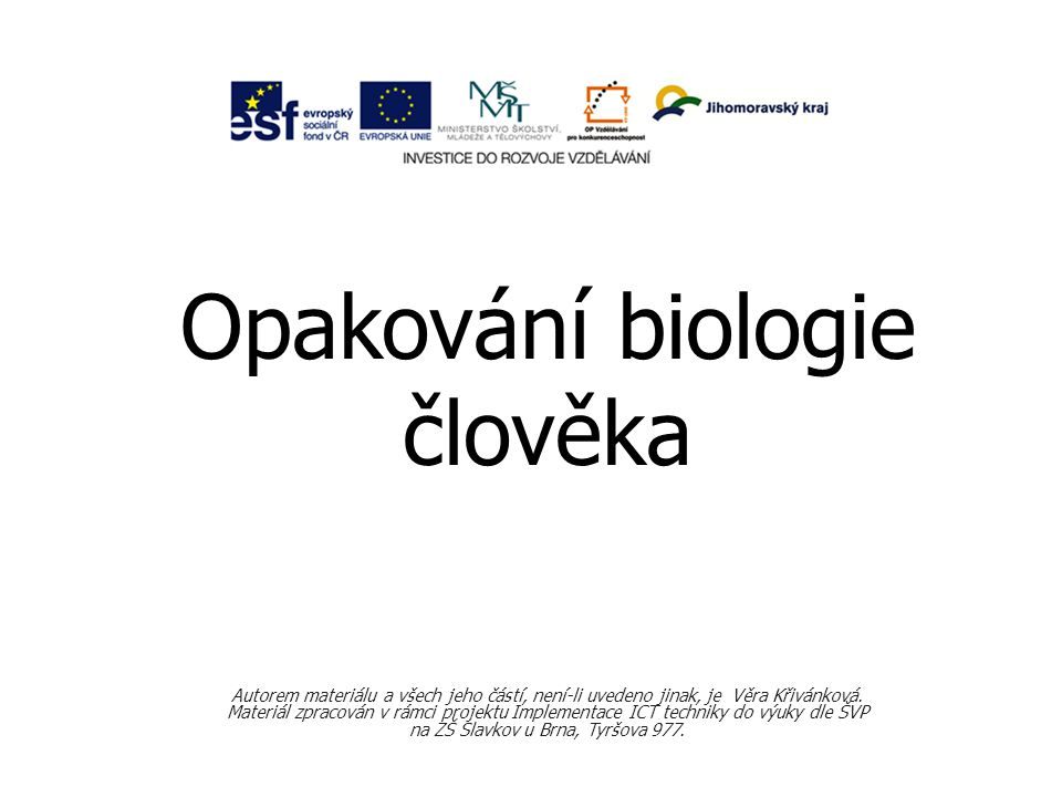 Opakování biologie člověka Autorem materiálu a všech jeho částí, není-li uvedeno jinak, je Věra Křivánková.