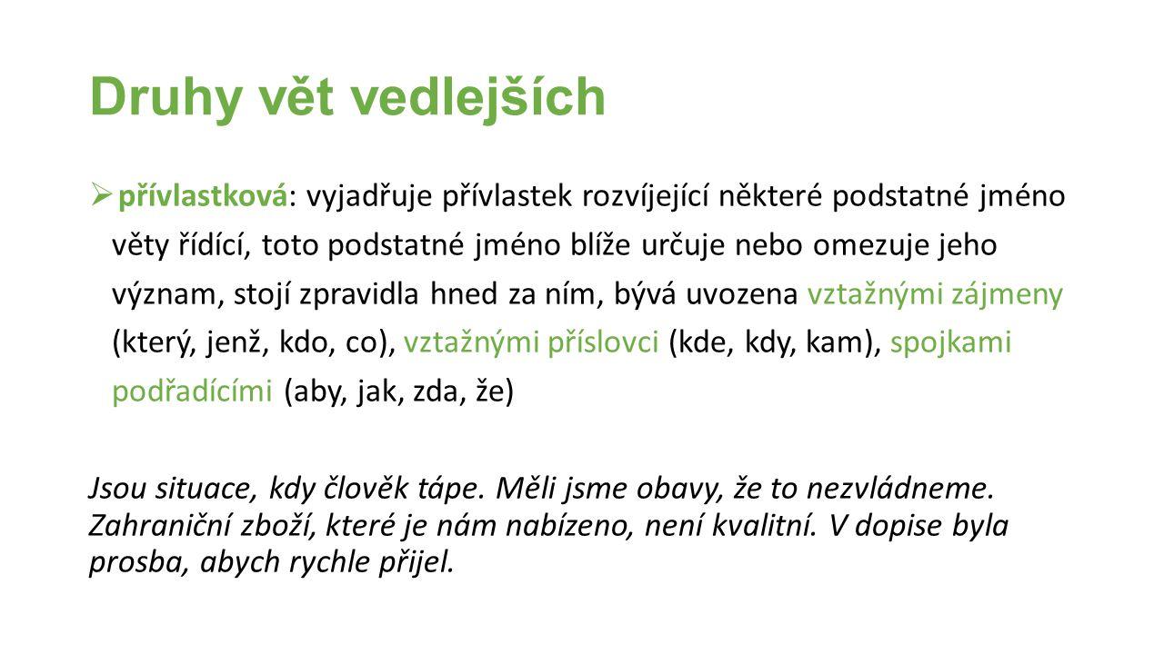 Druhy vět vedlejších  přívlastková: vyjadřuje přívlastek rozvíjející některé podstatné jméno věty řídící, toto podstatné jméno blíže určuje nebo omez