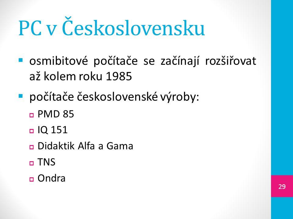 PC v Československu  osmibitové počítače se začínají rozšiřovat až kolem roku 1985  počítače československé výroby:  PMD 85  IQ 151  Didaktik Alfa a Gama  TNS  Ondra 29
