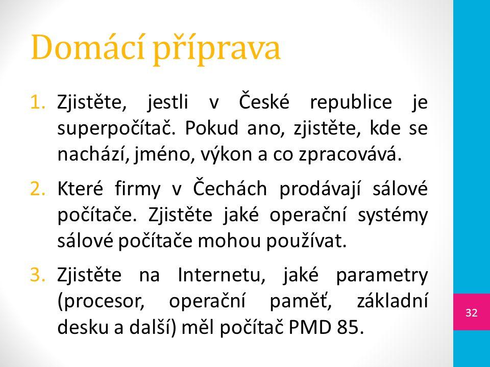 Domácí příprava 1.Zjistěte, jestli v České republice je superpočítač. Pokud ano, zjistěte, kde se nachází, jméno, výkon a co zpracovává. 2.Které firmy
