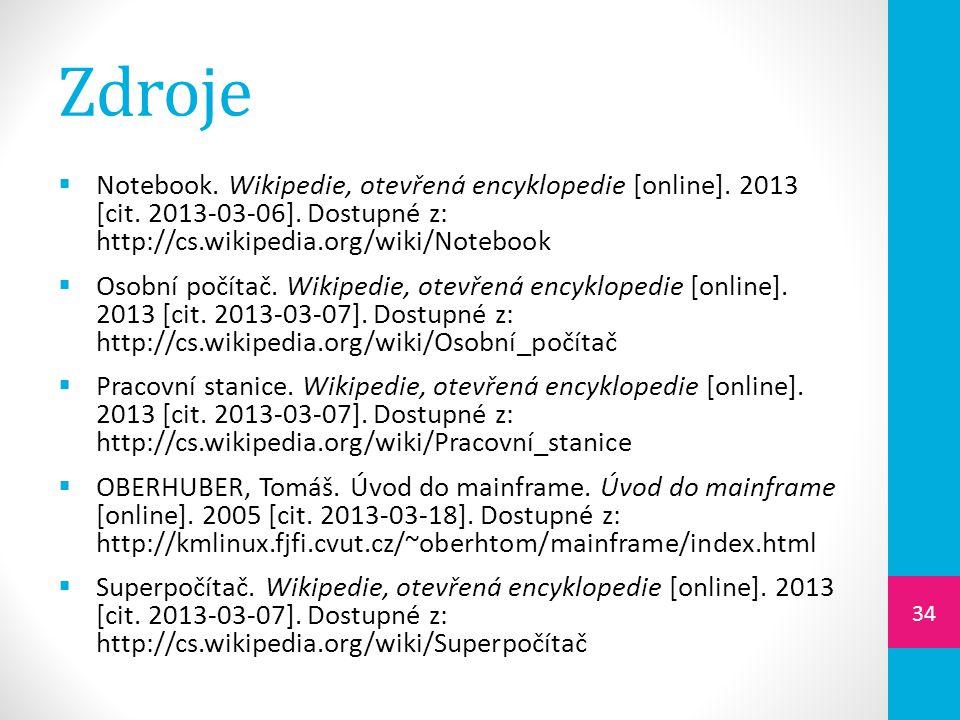Zdroje  Notebook. Wikipedie, otevřená encyklopedie [online]. 2013 [cit. 2013-03-06]. Dostupné z: http://cs.wikipedia.org/wiki/Notebook  Osobní počít