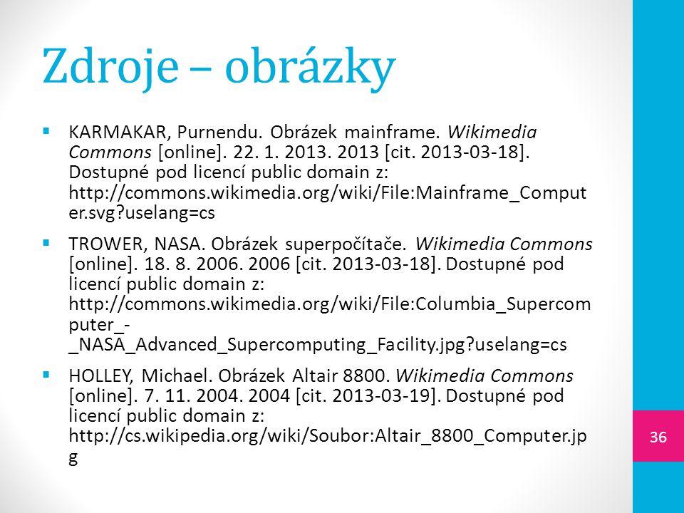 Zdroje – obrázky  KARMAKAR, Purnendu. Obrázek mainframe. Wikimedia Commons [online]. 22. 1. 2013. 2013 [cit. 2013-03-18]. Dostupné pod licencí public