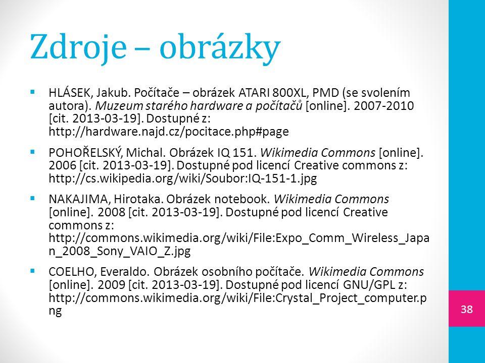 Zdroje – obrázky  HLÁSEK, Jakub. Počítače – obrázek ATARI 800XL, PMD (se svolením autora). Muzeum starého hardware a počítačů [online]. 2007-2010 [ci