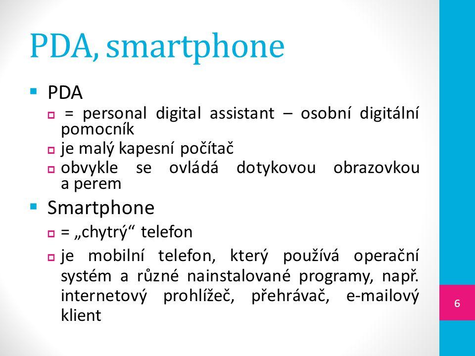 """PDA, smartphone  PDA  = personal digital assistant – osobní digitální pomocník  je malý kapesní počítač  obvykle se ovládá dotykovou obrazovkou a perem  Smartphone  = """"chytrý telefon  je mobilní telefon, který používá operační systém a různé nainstalované programy, např."""