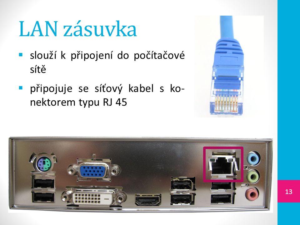 LAN zásuvka  slouží k připojení do počítačové sítě  připojuje se síťový kabel s ko- nektorem typu RJ 45 13
