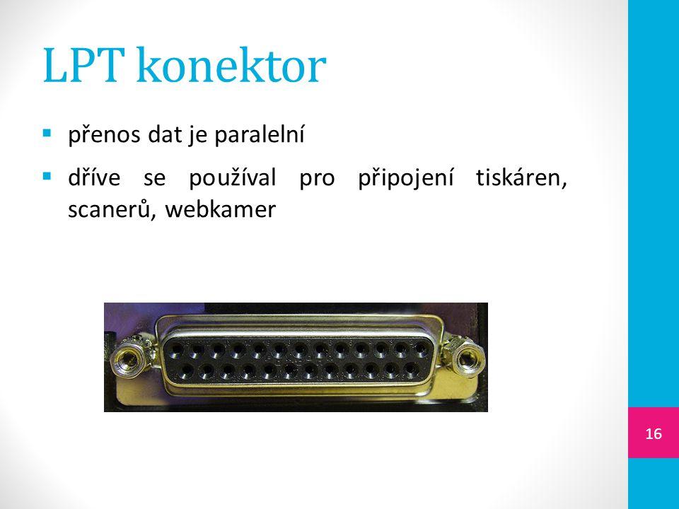 LPT konektor  přenos dat je paralelní  dříve se používal pro připojení tiskáren, scanerů, webkamer 16