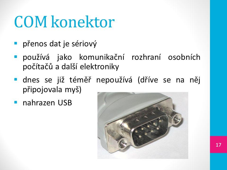 COM konektor  přenos dat je sériový  používá jako komunikační rozhraní osobních počítačů a další elektroniky  dnes se již téměř nepoužívá (dříve se