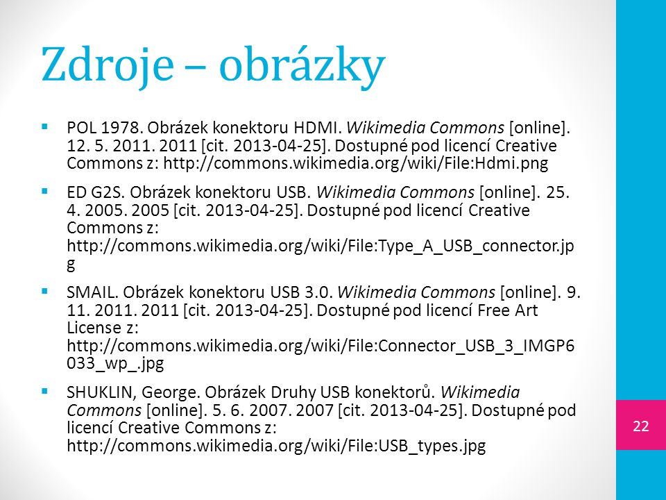 Zdroje – obrázky  POL 1978. Obrázek konektoru HDMI. Wikimedia Commons [online]. 12. 5. 2011. 2011 [cit. 2013-04-25]. Dostupné pod licencí Creative Co