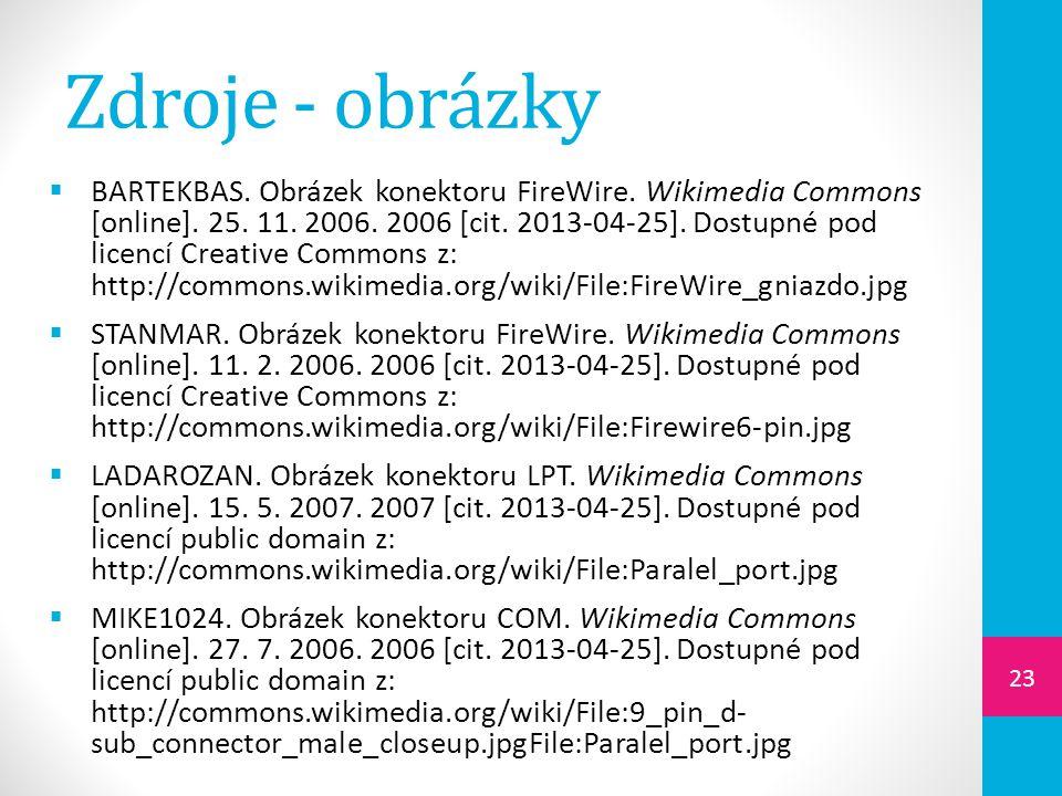 Zdroje - obrázky  BARTEKBAS. Obrázek konektoru FireWire. Wikimedia Commons [online]. 25. 11. 2006. 2006 [cit. 2013-04-25]. Dostupné pod licencí Creat
