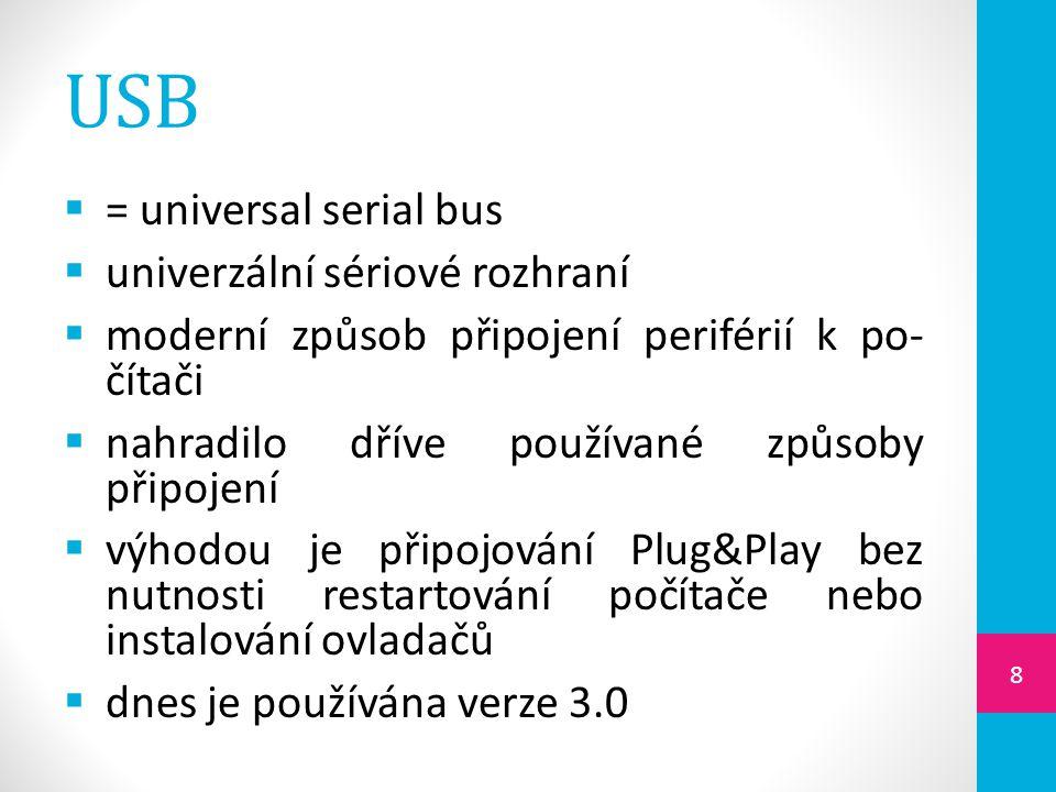  = universal serial bus  univerzální sériové rozhraní  moderní způsob připojení periférií k po- čítači  nahradilo dříve používané způsoby připojen