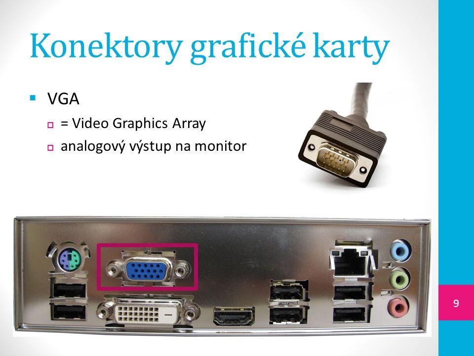 Konektory grafické karty  DVI  = digital visual interface  je určen k přenosu nekompri- movaných digitálních video dat  může mít také analogový výstup  je částečně kompatibilní s HDMI 10