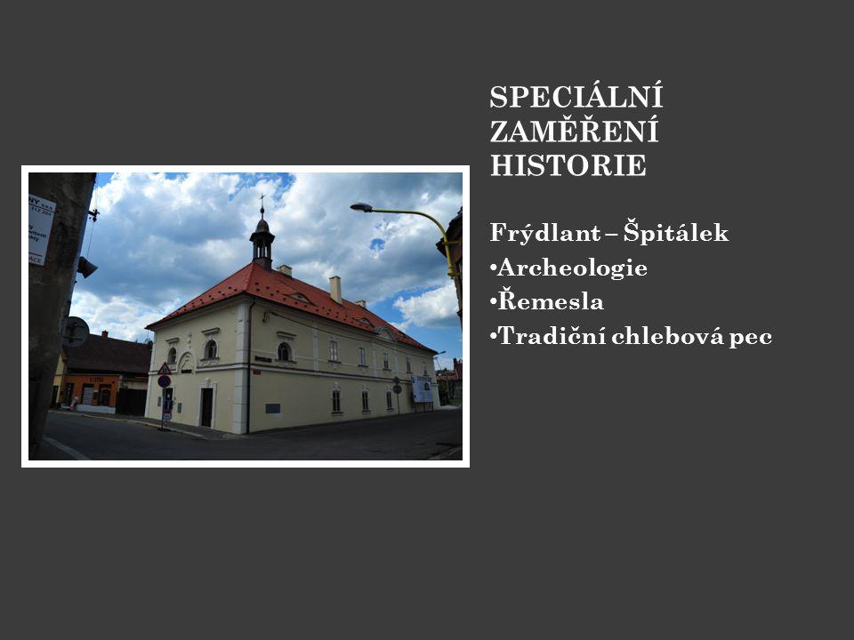SPECIÁLNÍ ZAMĚŘENÍ HISTORIE Frýdlant – Špitálek • Archeologie • Řemesla • Tradiční chlebová pec