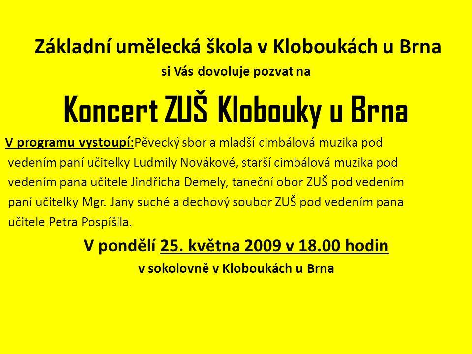 Základní umělecká škola v Kloboukách u Brna si Vás dovoluje pozvat na Koncert ZUŠ Klobouky u Brna V programu vystoupí: Pěvecký sbor a mladší cimbálová