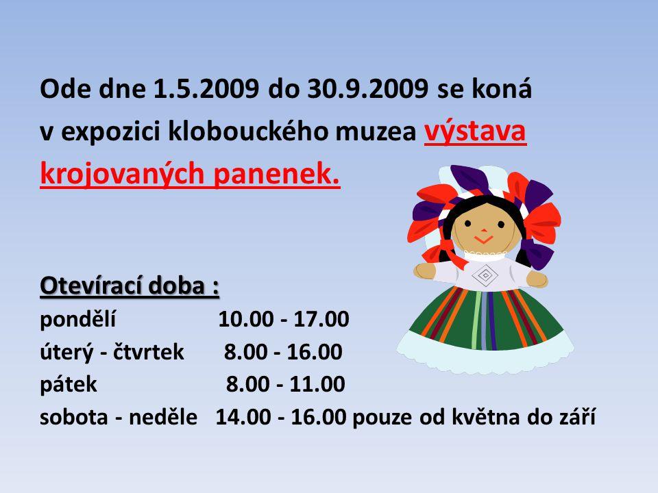 Ode dne 1.5.2009 do 30.9.2009 se koná v expozici klobouckého muzea výstava krojovaných panenek. Otevírací doba : pondělí 10.00 - 17.00 úterý - čtvrtek