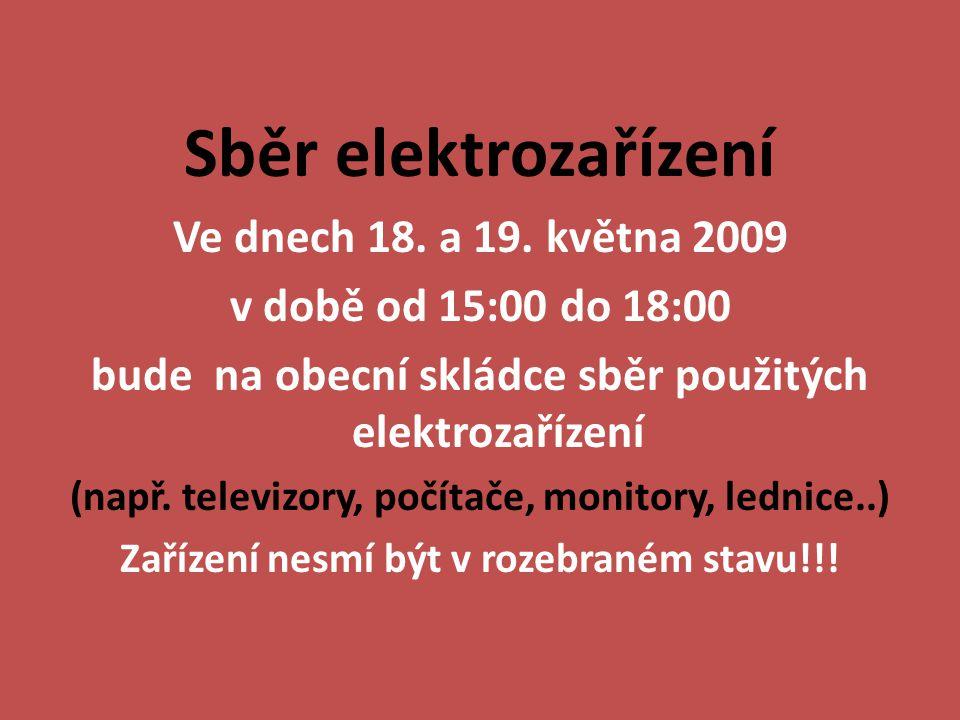 Sběr elektrozařízení Ve dnech 18. a 19. května 2009 v době od 15:00 do 18:00 bude na obecní skládce sběr použitých elektrozařízení (např. televizory,