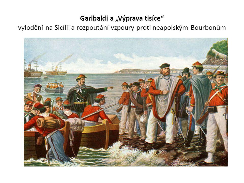 """Garibaldi a """"Výprava tisíce"""" vylodění na Sicílii a rozpoutání vzpoury proti neapolským Bourbonům"""